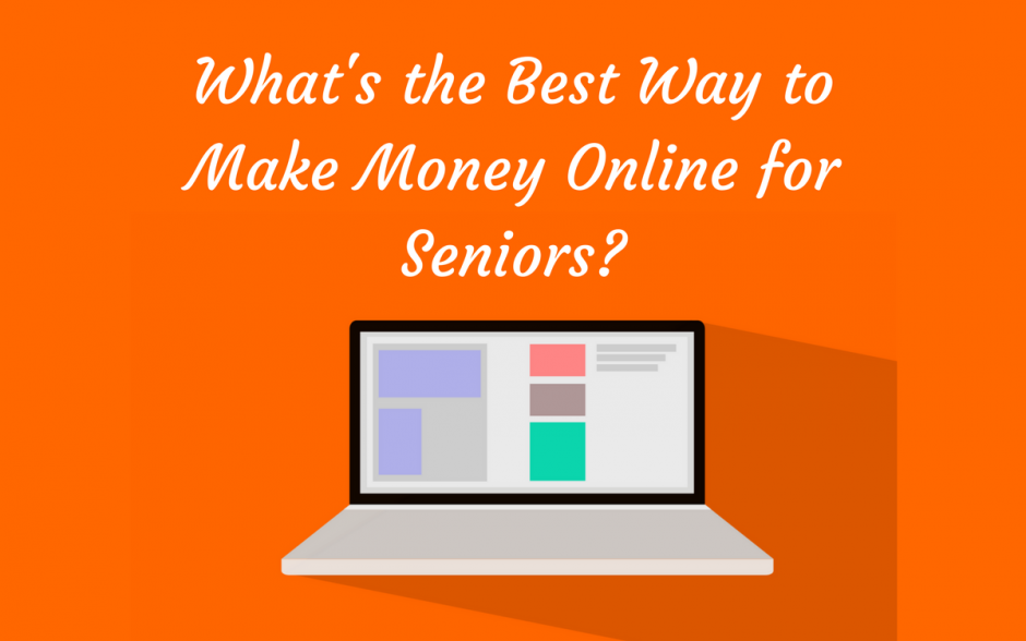what s the best way to make money online what s the best way to make money online for seniors 9271
