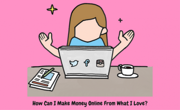 How Can I Make Money Online From What I Love