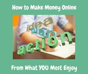 How to Make Money Online From What You Most Enjoy