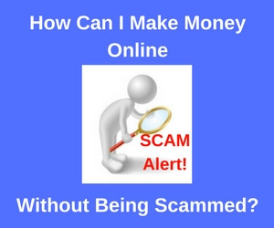 How Can I Make Money Online Without Being Scammed