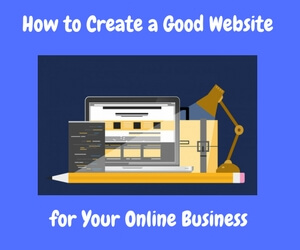 How to Create a Good Website for your online business