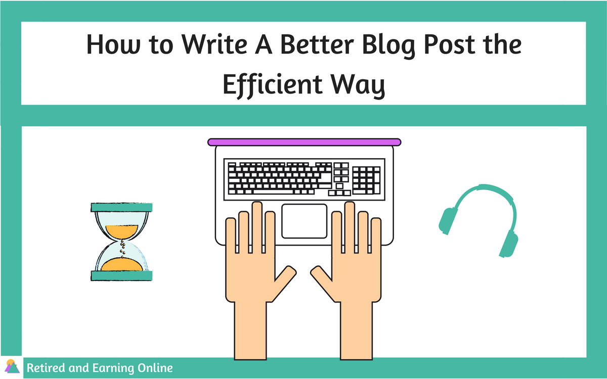 How to Write A Blog Post the Efficient Way