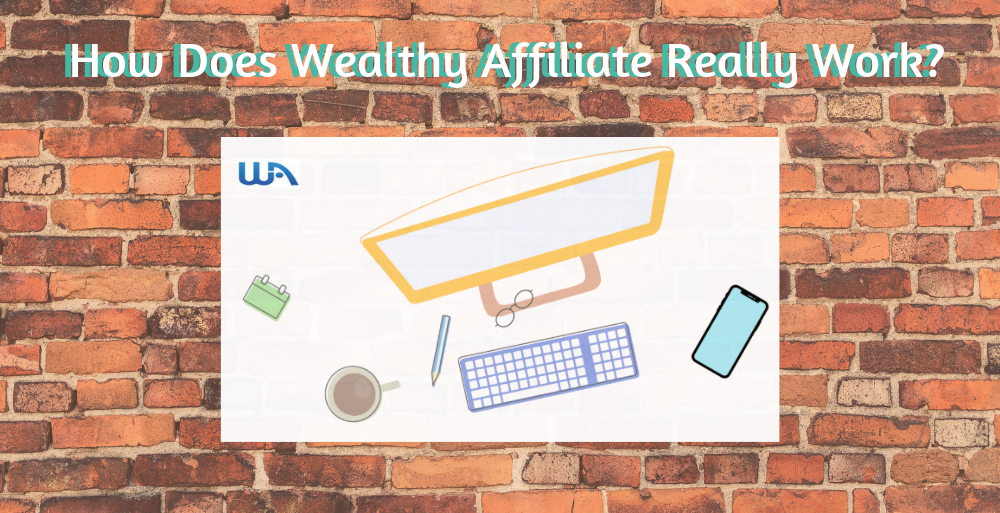 How Does Wealthy Affiliate Really Work
