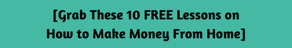 10 Free Lessons on How to Make Money From Home